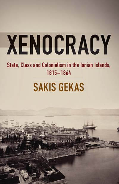 Xenocracy. State, Class, and Colonialism in the Ionian Islands, 1815-1864