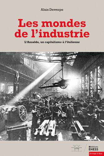 Les mondes de l'industrie. L'Ansaldo, un capitalisme à l'italienne