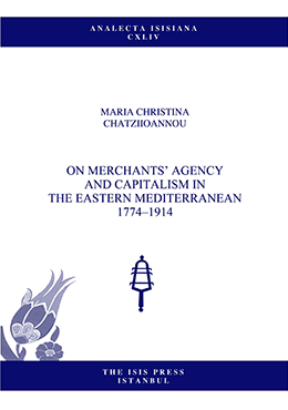 On merchants's agency and capitalism in the Eastern Mediterranean, 1774-1914