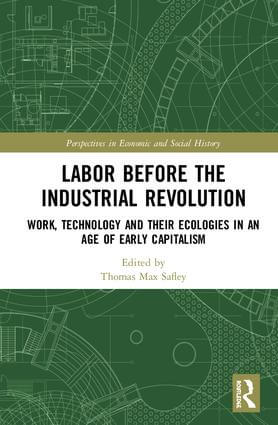 Labor Before the Industrial Revolution. Work, Technology and their Ecologies in an Age of Early Capitalism