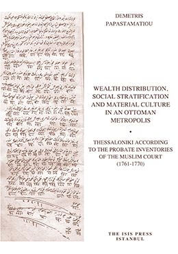 Wealth Distribution, Social Stratification and Material Culture in an Ottoman Metropolis. Thessaloniki According to the Probate Inventories of the Muslim Court (1761-1770)