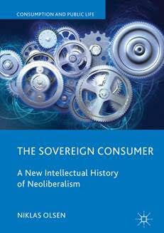 The Sovereign Consumer: A New Intellectual History of Neoliberalism