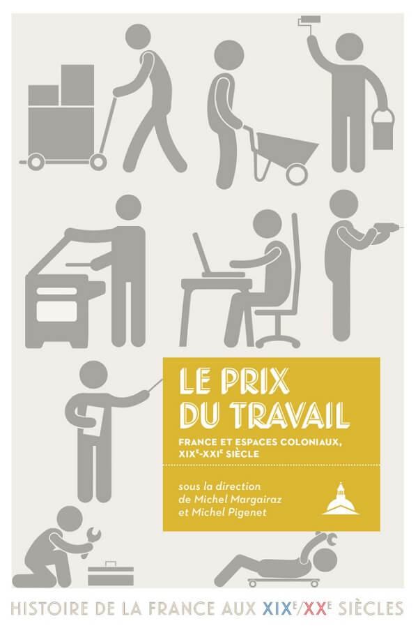 Le prix du travail. France et espaces coloniaux, XIXe-XXIe siècle