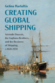 Creating Global Shipping Aristotle Onassis, the Vagliano Brothers, and the Business of Shipping, c.1820–1970