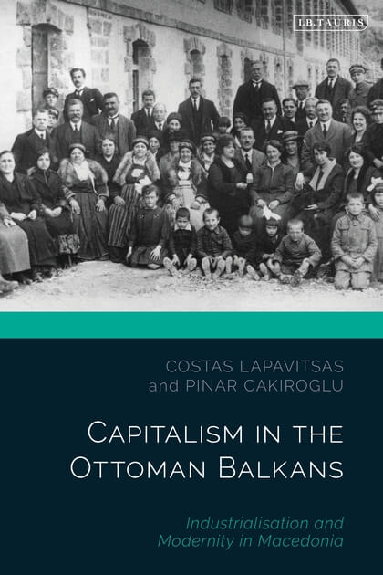 Capitalism in the Ottoman Balkans. Industrialisation and Modernity in Macedonia