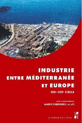 Industrie entre Méditerranée et Europe XIXe-XXIe siècle