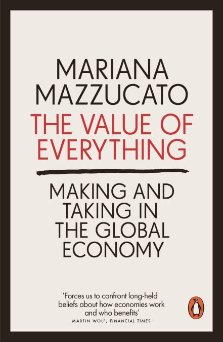 The Value of Everything. Making and Taking in the Global Economy