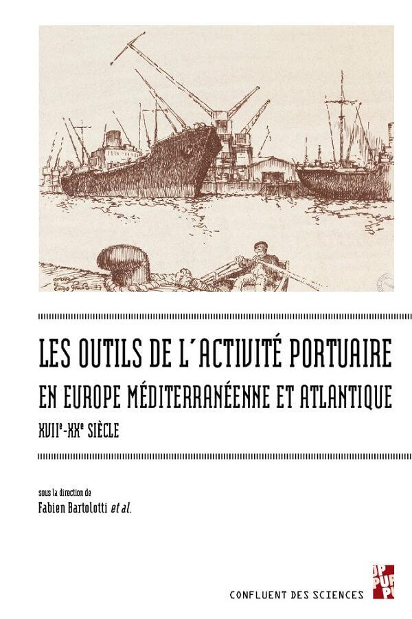 Les outils de l'activité portuaire maritime en Europe méditerranéenne et atlantique (XVIIe-XXe siècle)
